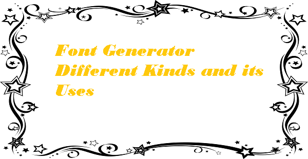 Font Generator Different Kinds and its Uses